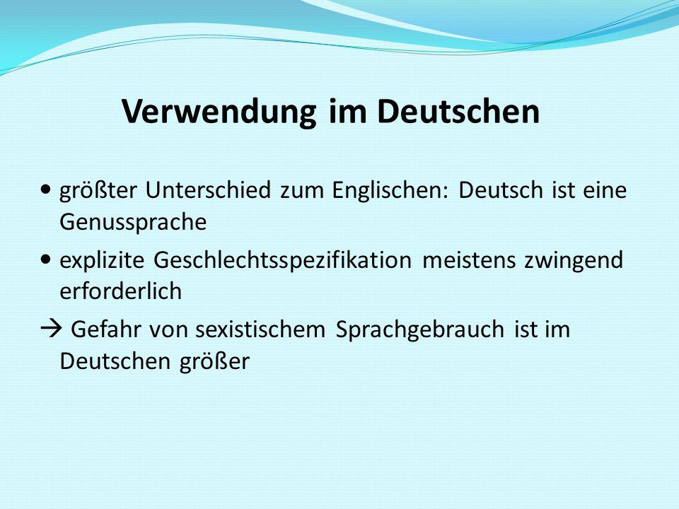 Verwendung im Deutschen größter Unterschied zum Englischen: Deutsch ist eine Genussprache explizite Geschlechtsspezifikation meistens zwingend erforde