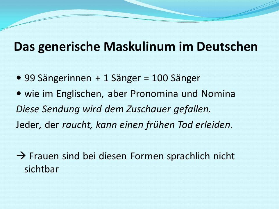 Das generische Maskulinum im Deutschen 99 Sängerinnen + 1 Sänger = 100 Sänger wie im Englischen, aber Pronomina und Nomina Diese Sendung wird dem Zusc