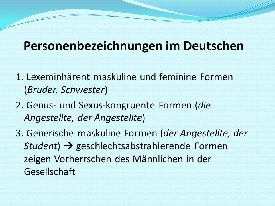 Personenbezeichnungen im Deutschen 1. Lexeminhärent maskuline und feminine Formen (Bruder, Schwester) 2. Genus- und Sexus-kongruente Formen (die Anges