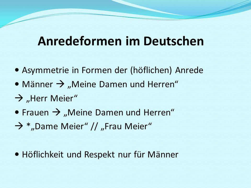 """Anredeformen im Deutschen Asymmetrie in Formen der (höflichen) Anrede Männer  """"Meine Damen und Herren""""  """"Herr Meier"""" Frauen  """"Meine Damen und Herre"""