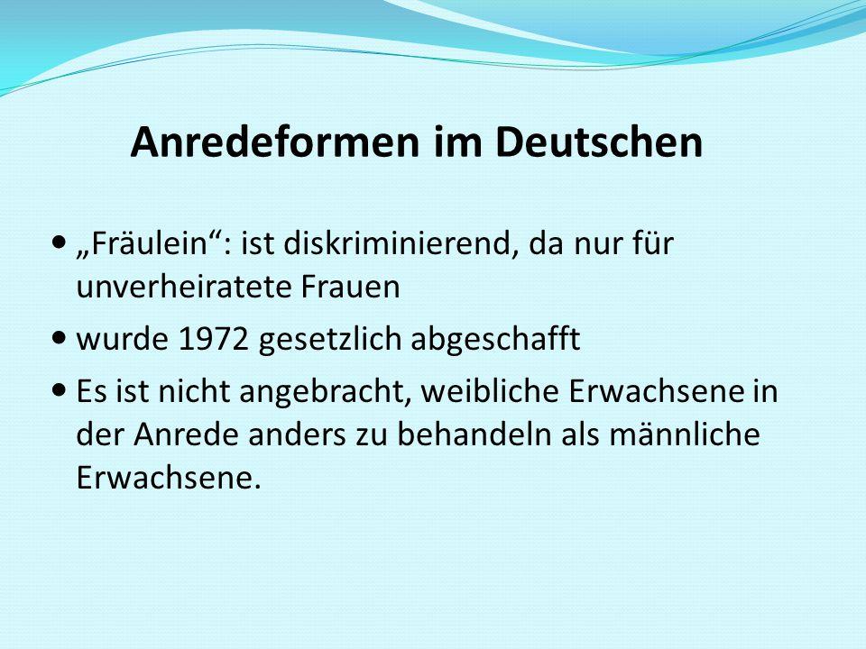"""Anredeformen im Deutschen """"Fräulein"""": ist diskriminierend, da nur für unverheiratete Frauen wurde 1972 gesetzlich abgeschafft Es ist nicht angebracht,"""