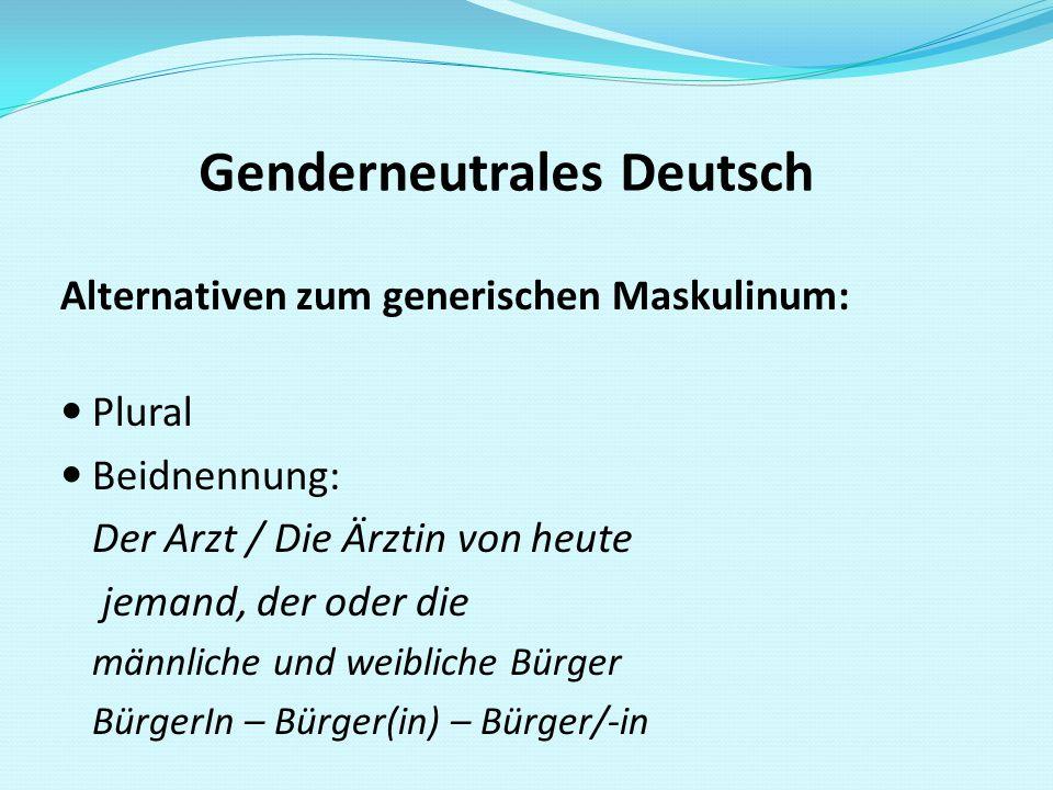 Genderneutrales Deutsch Alternativen zum generischen Maskulinum: Plural Beidnennung: Der Arzt / Die Ärztin von heute jemand, der oder die männliche un
