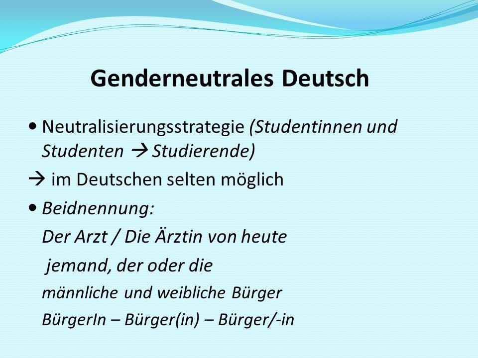 Genderneutrales Deutsch Neutralisierungsstrategie (Studentinnen und Studenten  Studierende)  im Deutschen selten möglich Beidnennung: Der Arzt / Die