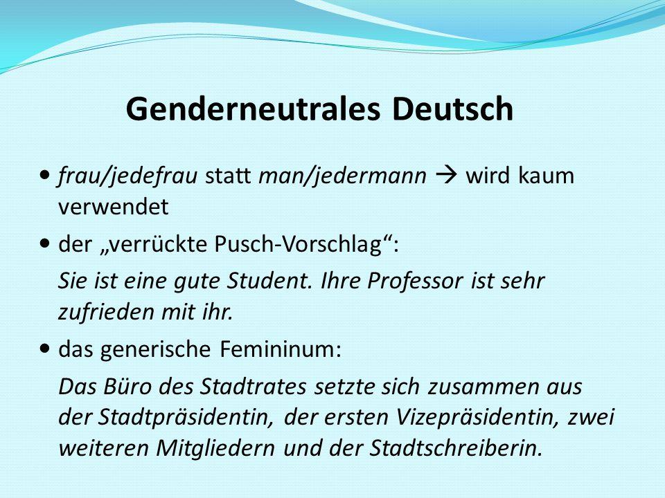 """Genderneutrales Deutsch frau/jedefrau statt man/jedermann  wird kaum verwendet der """"verrückte Pusch-Vorschlag"""": Sie ist eine gute Student. Ihre Profe"""