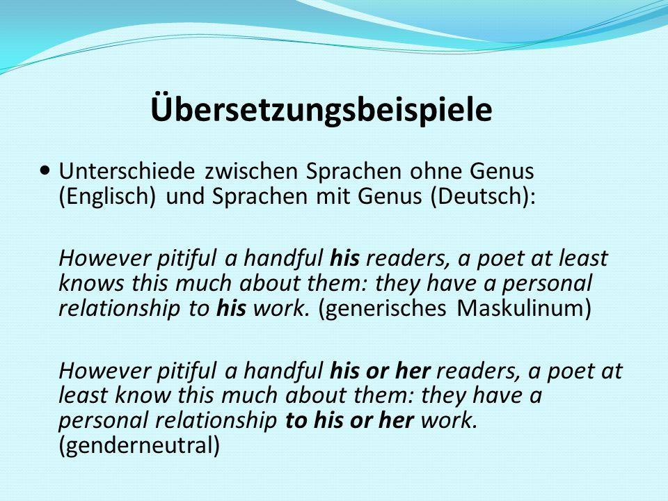 Übersetzungsbeispiele Unterschiede zwischen Sprachen ohne Genus (Englisch) und Sprachen mit Genus (Deutsch): However pitiful a handful his readers, a