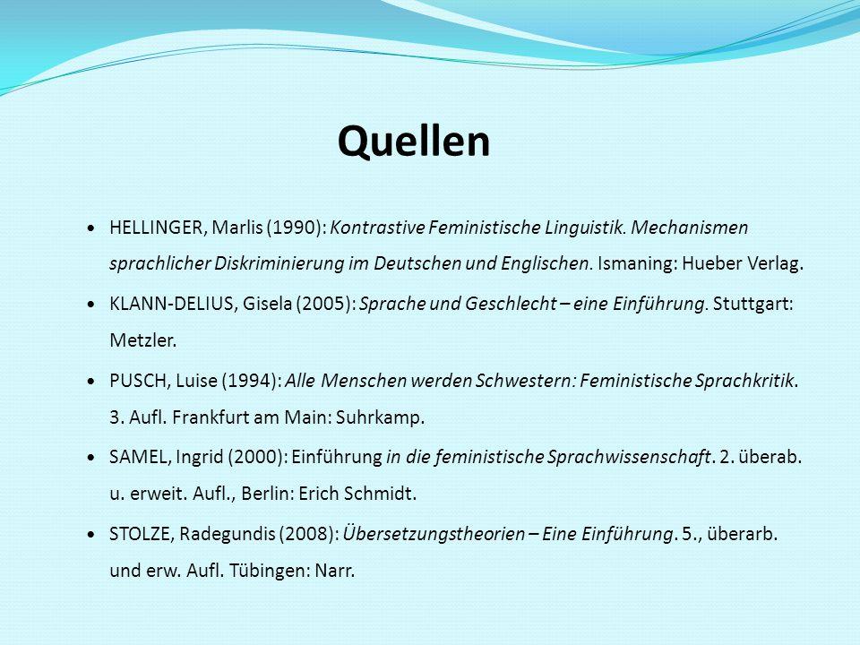 Quellen HELLINGER, Marlis (1990): Kontrastive Feministische Linguistik. Mechanismen sprachlicher Diskriminierung im Deutschen und Englischen. Ismaning