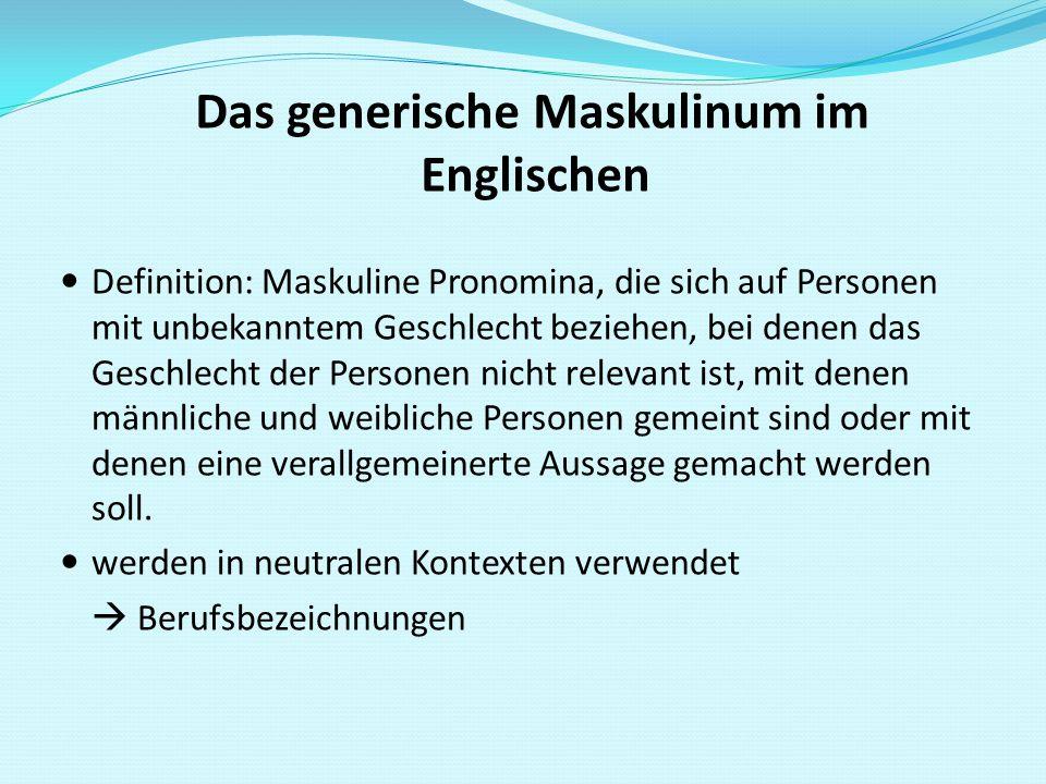 Das generische Maskulinum im Englischen Definition: Maskuline Pronomina, die sich auf Personen mit unbekanntem Geschlecht beziehen, bei denen das Gesc
