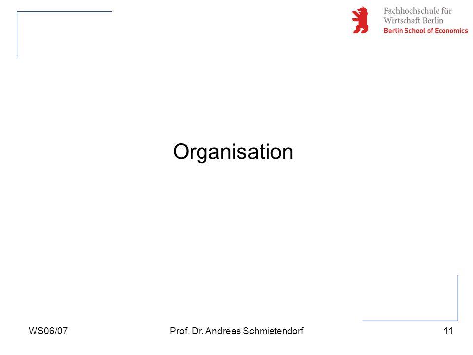 11 Prof. Dr. Andreas SchmietendorfWS06/07 Organisation