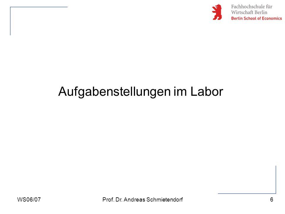 6 Prof. Dr. Andreas SchmietendorfWS06/07 Aufgabenstellungen im Labor