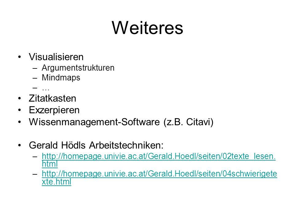 Weiteres Visualisieren –Argumentstrukturen –Mindmaps –… Zitatkasten Exzerpieren Wissenmanagement-Software (z.B. Citavi) Gerald Hödls Arbeitstechniken: