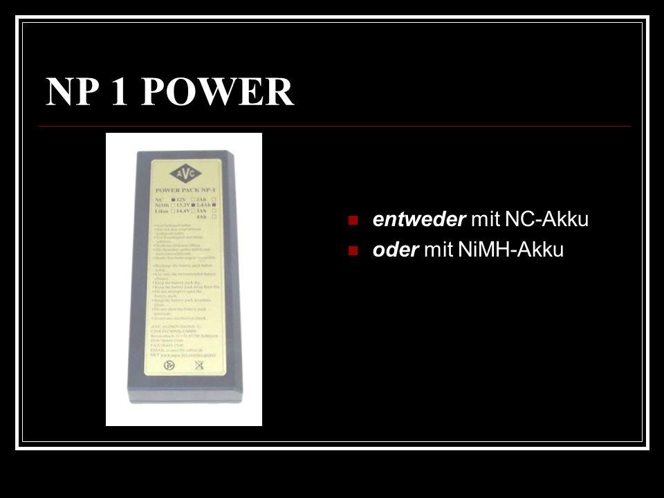 NP 1 POWER entweder mit NC-Akku oder mit NiMH-Akku