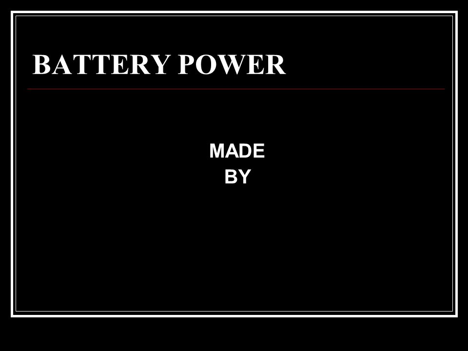 BATTERY POWER MADE BY