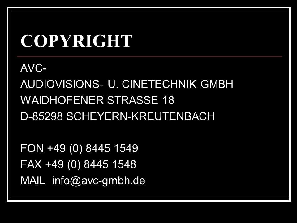 COPYRIGHT AVC- AUDIOVISIONS- U. CINETECHNIK GMBH WAIDHOFENER STRASSE 18 D-85298 SCHEYERN-KREUTENBACH FON +49 (0) 8445 1549 FAX +49 (0) 8445 1548 MAIL