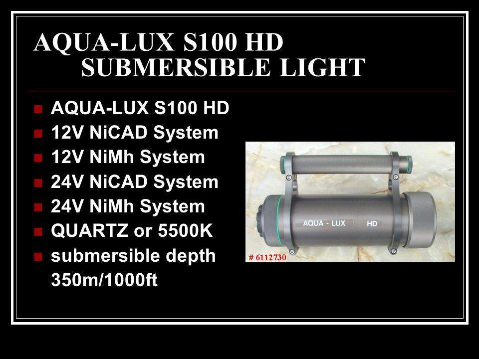 AQUA-LUX S100 HD SUBMERSIBLE LIGHT AQUA-LUX S100 HD 12V NiCAD System 12V NiMh System 24V NiCAD System 24V NiMh System QUARTZ or 5500K submersible dept