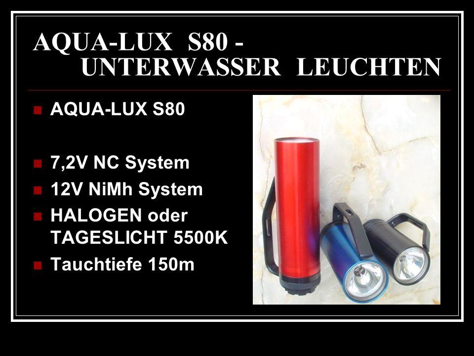 AQUA-LUX S80 - UNTERWASSER LEUCHTEN AQUA-LUX S80 7,2V NC System 12V NiMh System HALOGEN oder TAGESLICHT 5500K Tauchtiefe 150m