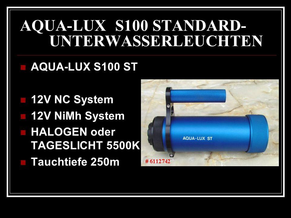 AQUA-LUX S100 STANDARD- UNTERWASSERLEUCHTEN AQUA-LUX S100 ST 12V NC System 12V NiMh System HALOGEN oder TAGESLICHT 5500K Tauchtiefe 250m