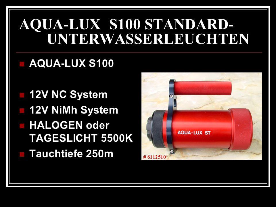AQUA-LUX S100 STANDARD- UNTERWASSERLEUCHTEN AQUA-LUX S100 12V NC System 12V NiMh System HALOGEN oder TAGESLICHT 5500K Tauchtiefe 250m