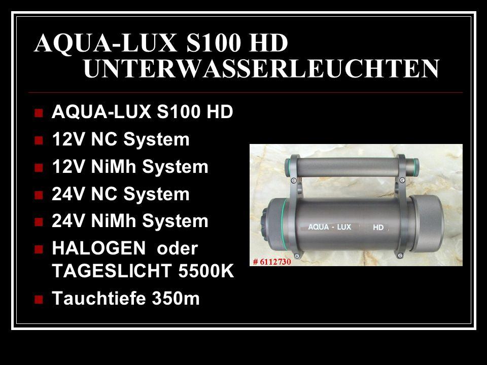 AQUA-LUX S100 HD UNTERWASSERLEUCHTEN AQUA-LUX S100 HD 12V NC System 12V NiMh System 24V NC System 24V NiMh System HALOGEN oder TAGESLICHT 5500K Taucht