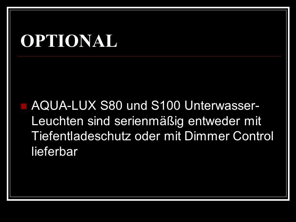 OPTIONAL AQUA-LUX S80 und S100 Unterwasser- Leuchten sind serienmäßig entweder mit Tiefentladeschutz oder mit Dimmer Control lieferbar