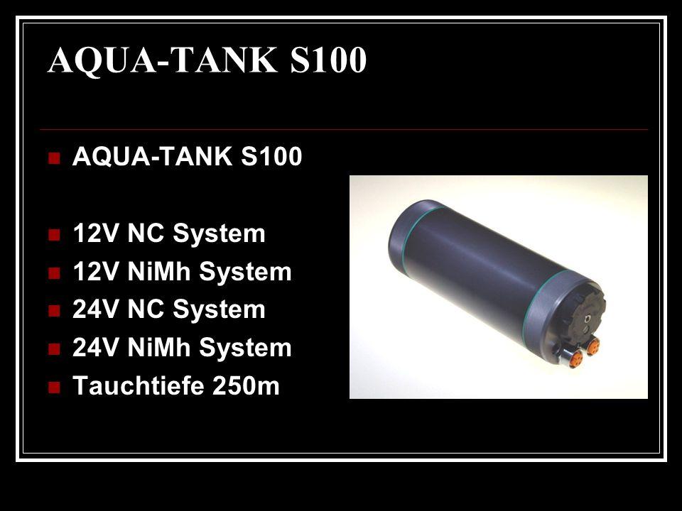 AQUA-TANK S100 12V NC System 12V NiMh System 24V NC System 24V NiMh System Tauchtiefe 250m
