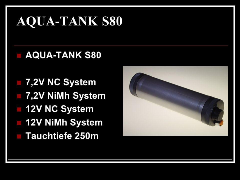AQUA-TANK S80 7,2V NC System 7,2V NiMh System 12V NC System 12V NiMh System Tauchtiefe 250m