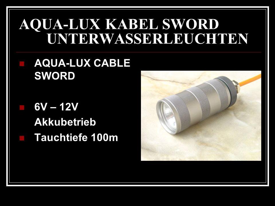 AQUA-LUX KABEL SWORD UNTERWASSERLEUCHTEN AQUA-LUX CABLE SWORD 6V – 12V Akkubetrieb Tauchtiefe 100m