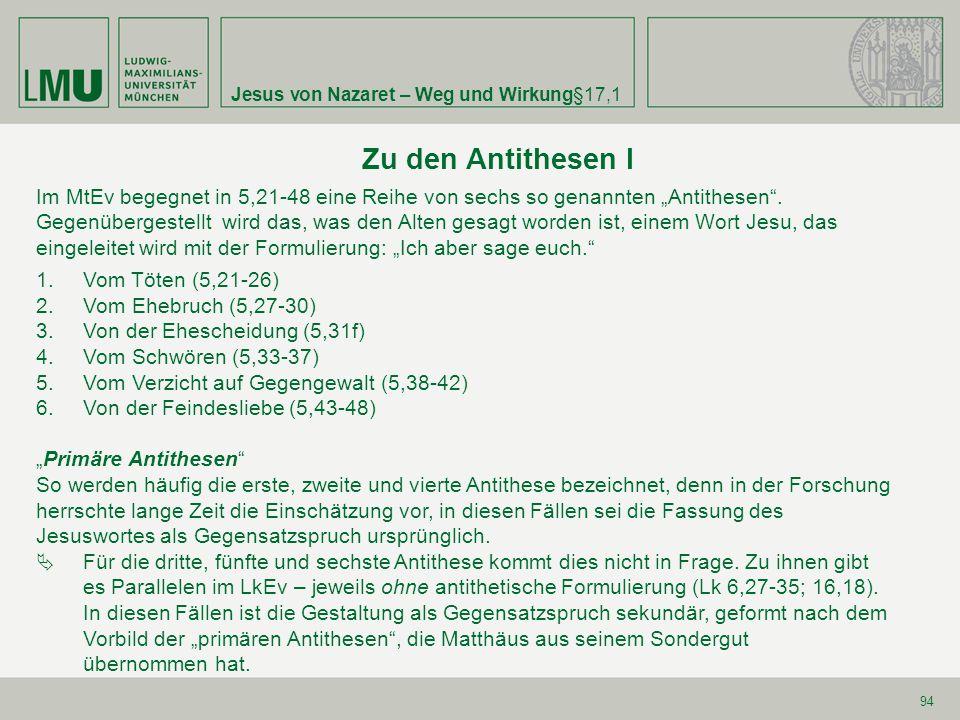 """Jesus von Nazaret – Weg und Wirkung§17,1 94 Zu den Antithesen I Im MtEv begegnet in 5,21-48 eine Reihe von sechs so genannten """"Antithesen"""". Gegenüberg"""