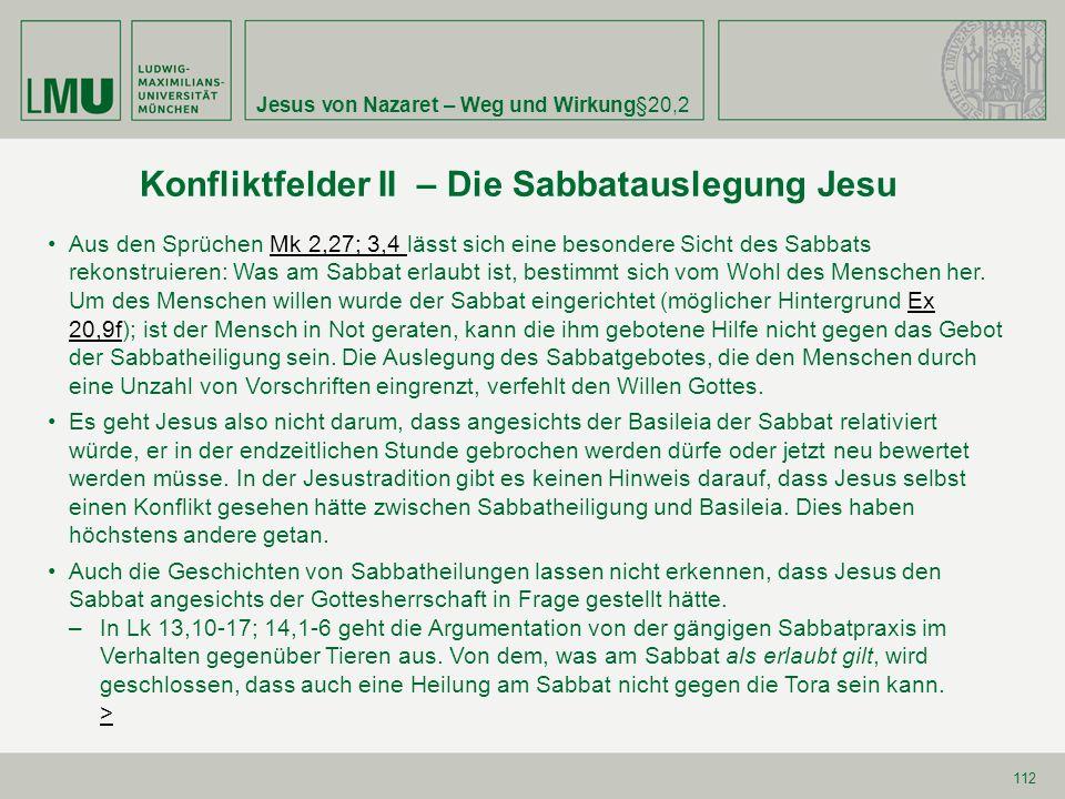 Jesus von Nazaret – Weg und Wirkung§20,2 112 Aus den Sprüchen Mk 2,27; 3,4 lässt sich eine besondere Sicht des Sabbats rekonstruieren: Was am Sabbat e