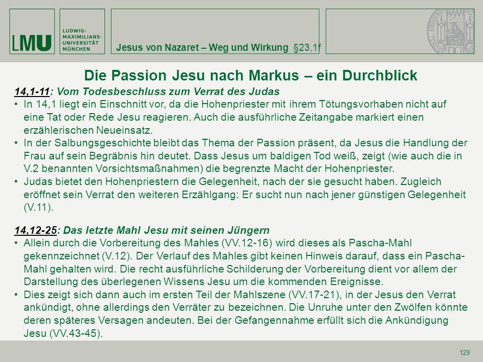 Jesus von Nazaret – Weg und Wirkung §23,1f 129 Die Passion Jesu nach Markus – ein Durchblick 14,1-1114,1-11: Vom Todesbeschluss zum Verrat des Judas I