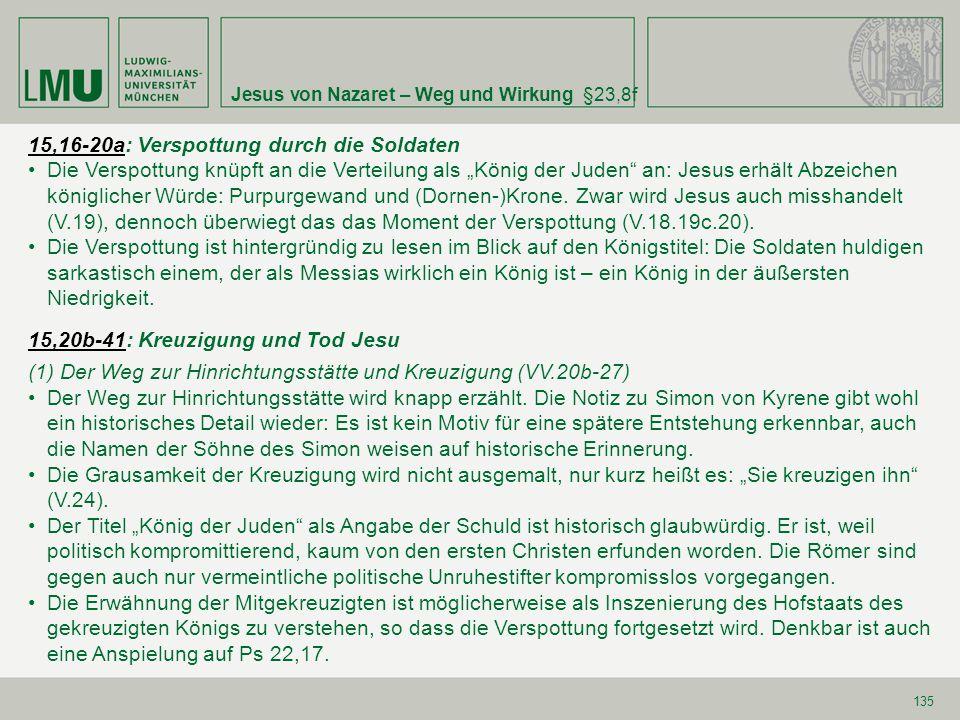 """Jesus von Nazaret – Weg und Wirkung §23,8f 135 15,16-20a15,16-20a: Verspottung durch die Soldaten Die Verspottung knüpft an die Verteilung als """"König"""