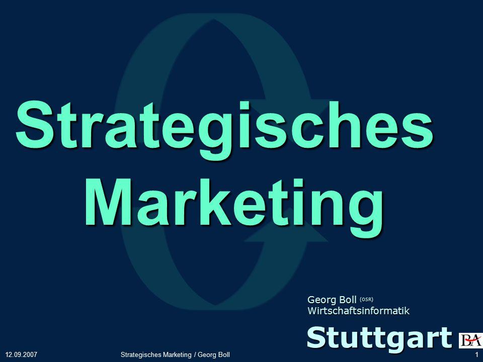 12.09.2007Strategisches Marketing / Georg Boll1 Strategisches Marketing Georg Boll (OSR) Wirtschaftsinformatik Stuttgart