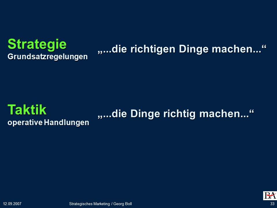"""12.09.2007Strategisches Marketing / Georg Boll33 StrategieGrundsatzregelungen Taktik operative Handlungen """"...die richtigen Dinge machen... """"...die Dinge richtig machen..."""