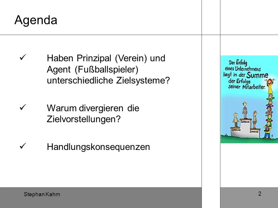 2 Agenda Haben Prinzipal (Verein) und Agent (Fußballspieler) unterschiedliche Zielsysteme? Warum divergieren die Zielvorstellungen? Handlungskonsequen