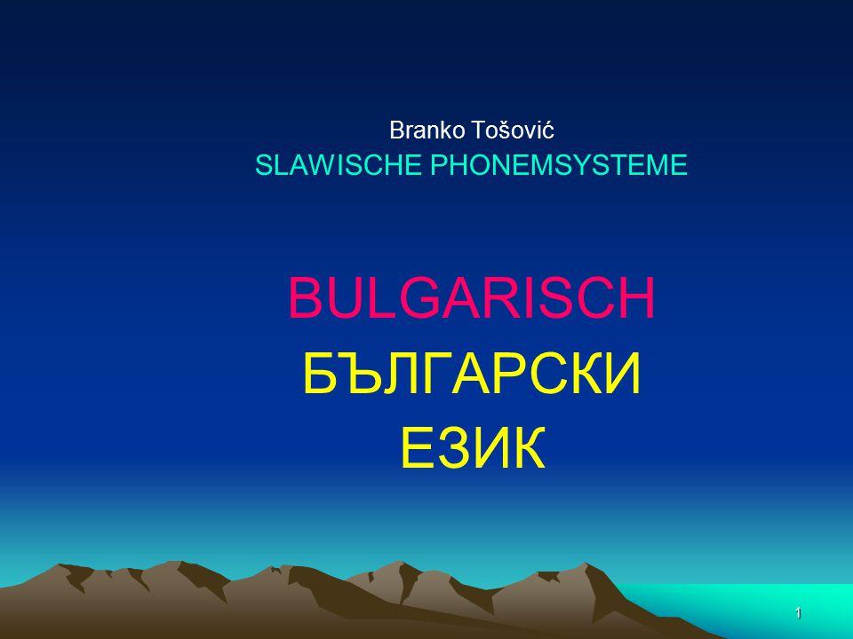 1 Branko Tošović SLAWISCHE PHONEMSYSTEME BULGARISCH БЪЛГАРСКИ ЕЗИК