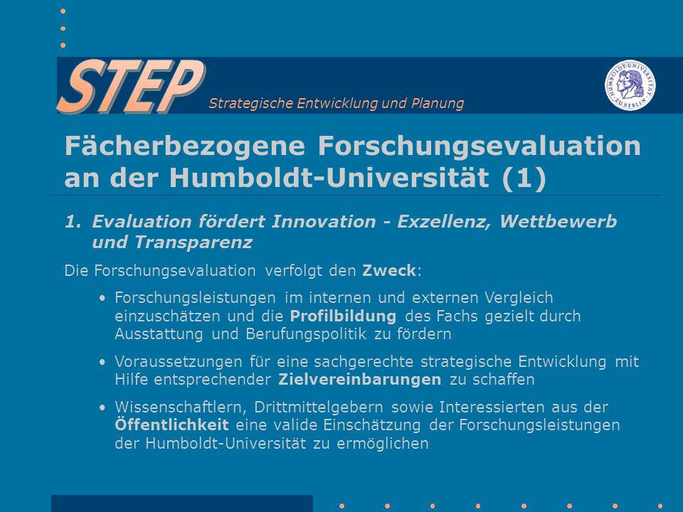 Strategische Entwicklung und Planung Fächerbezogene Forschungsevaluation an der Humboldt-Universität (1) 1. Evaluation fördert Innovation - Exzellenz,