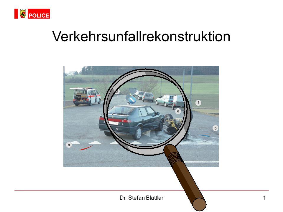 Dr. Stefan Blättler1 Verkehrsunfallrekonstruktion