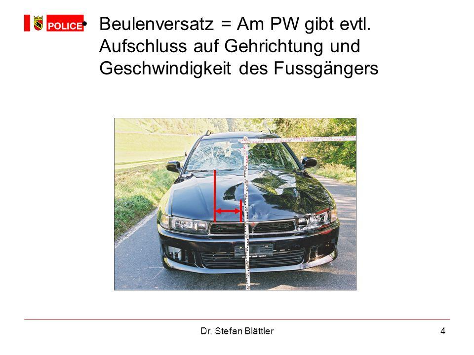 Dr. Stefan Blättler4 Beulenversatz = Am PW gibt evtl. Aufschluss auf Gehrichtung und Geschwindigkeit des Fussgängers