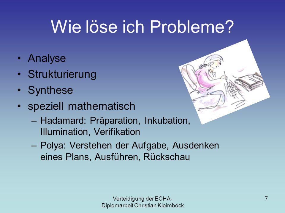 Verteidigung der ECHA- Diplomarbeit Christian Kloimböck 7 Wie löse ich Probleme.