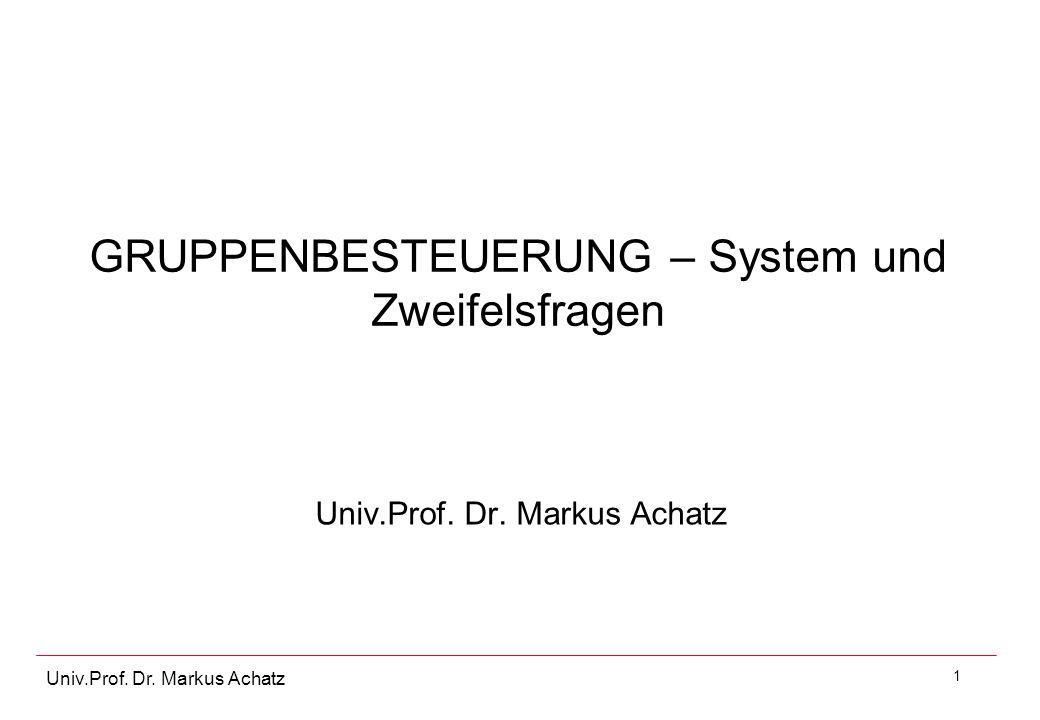 1 Univ.Prof. Dr. Markus Achatz GRUPPENBESTEUERUNG – System und Zweifelsfragen Univ.Prof. Dr. Markus Achatz