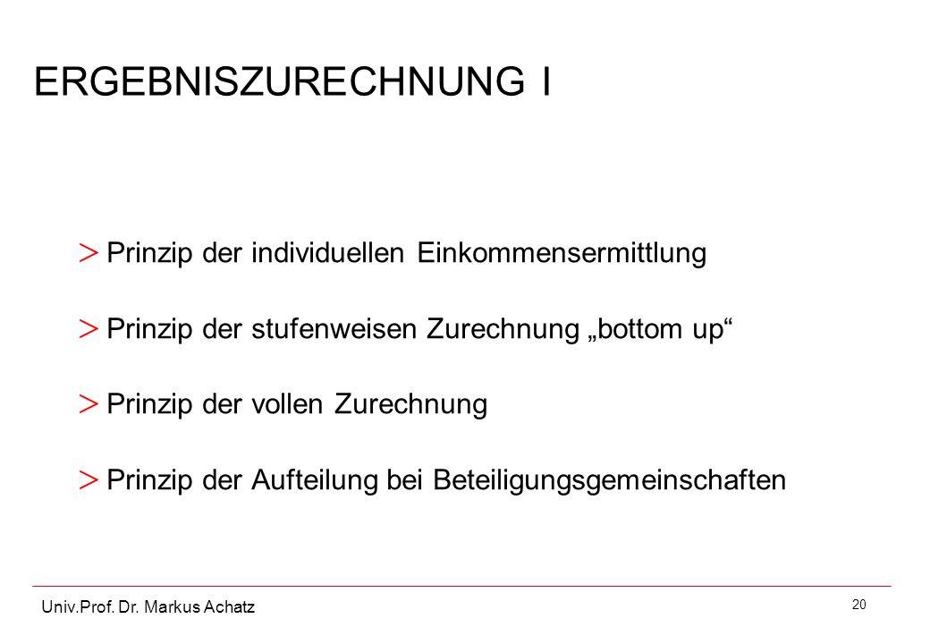"""20 Univ.Prof. Dr. Markus Achatz ERGEBNISZURECHNUNG I > Prinzip der individuellen Einkommensermittlung > Prinzip der stufenweisen Zurechnung """"bottom up"""