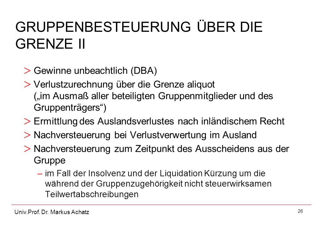 """26 Univ.Prof. Dr. Markus Achatz GRUPPENBESTEUERUNG ÜBER DIE GRENZE II > Gewinne unbeachtlich (DBA) > Verlustzurechnung über die Grenze aliquot (""""im Au"""