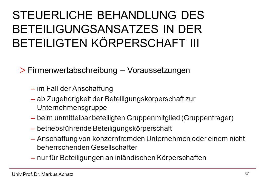 37 Univ.Prof. Dr. Markus Achatz STEUERLICHE BEHANDLUNG DES BETEILIGUNGSANSATZES IN DER BETEILIGTEN KÖRPERSCHAFT III > Firmenwertabschreibung – Vorauss