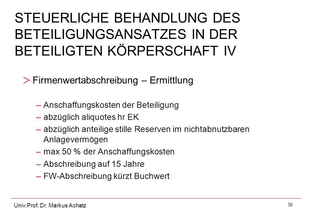 38 Univ.Prof. Dr. Markus Achatz STEUERLICHE BEHANDLUNG DES BETEILIGUNGSANSATZES IN DER BETEILIGTEN KÖRPERSCHAFT IV > Firmenwertabschreibung – Ermittlu