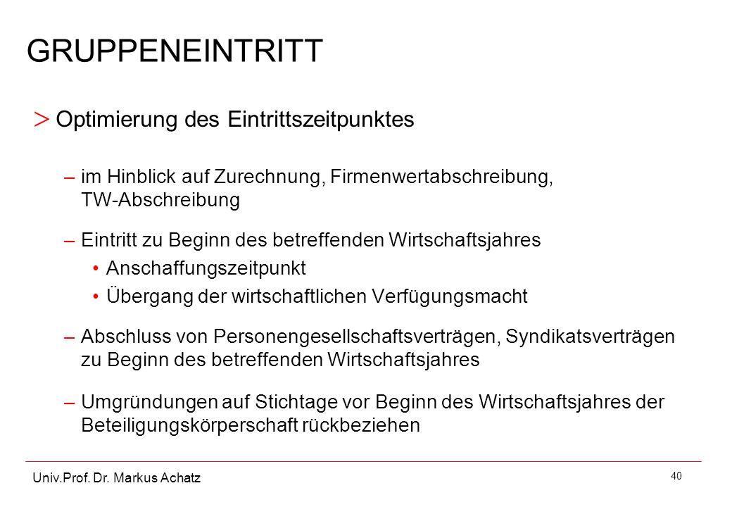 40 Univ.Prof. Dr. Markus Achatz GRUPPENEINTRITT > Optimierung des Eintrittszeitpunktes –im Hinblick auf Zurechnung, Firmenwertabschreibung, TW-Abschre
