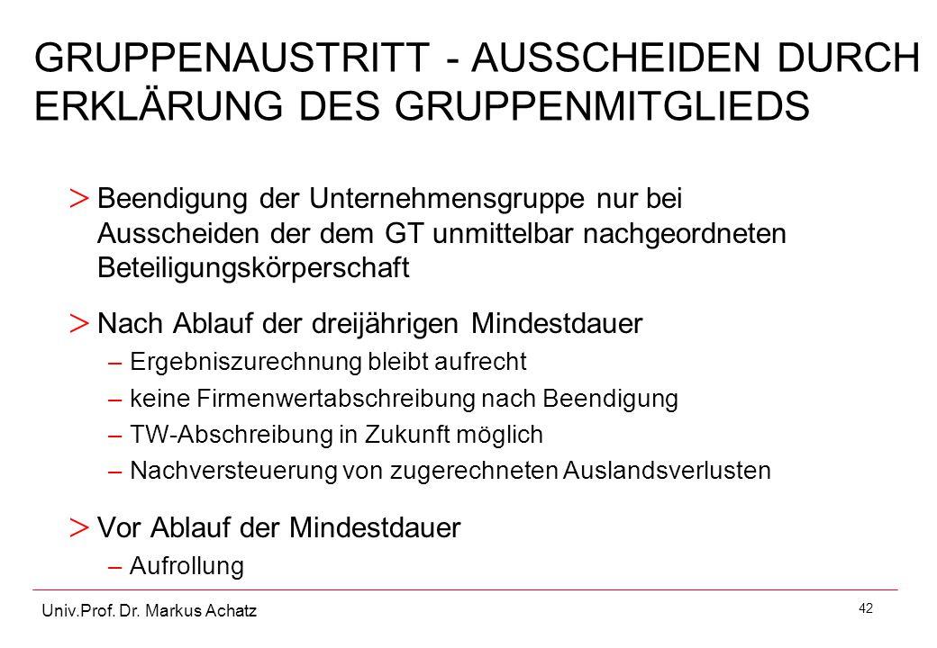 42 Univ.Prof. Dr. Markus Achatz > Beendigung der Unternehmensgruppe nur bei Ausscheiden der dem GT unmittelbar nachgeordneten Beteiligungskörperschaft