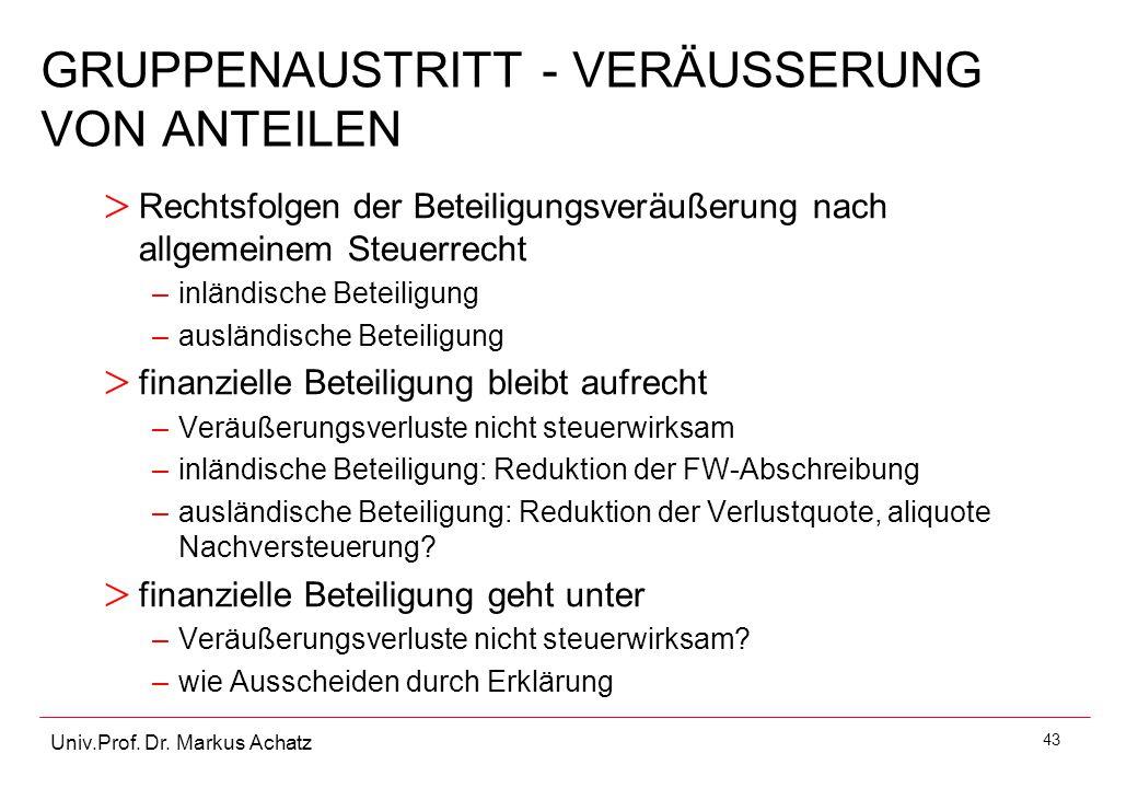 43 Univ.Prof. Dr. Markus Achatz GRUPPENAUSTRITT - VERÄUSSERUNG VON ANTEILEN > Rechtsfolgen der Beteiligungsveräußerung nach allgemeinem Steuerrecht –i