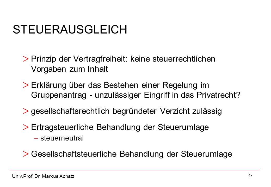 48 Univ.Prof. Dr. Markus Achatz STEUERAUSGLEICH > Prinzip der Vertragfreiheit: keine steuerrechtlichen Vorgaben zum Inhalt > Erklärung über das Besteh