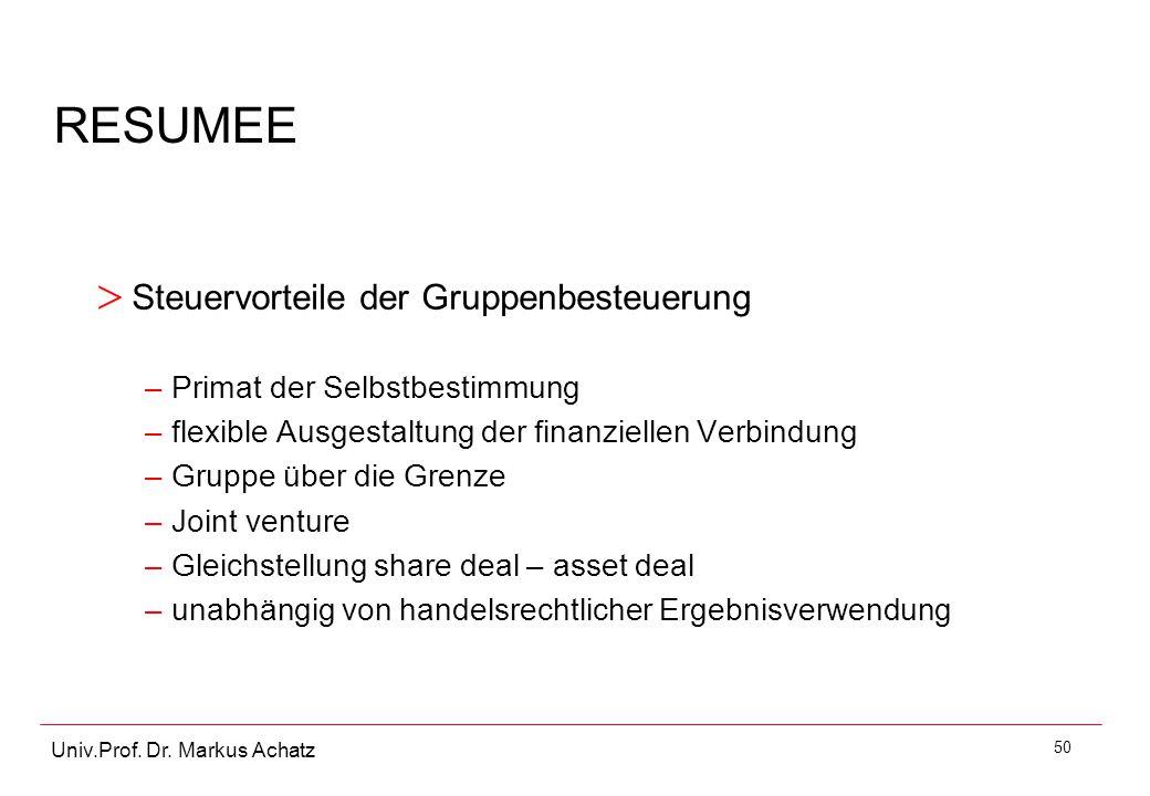 50 Univ.Prof. Dr. Markus Achatz RESUMEE > Steuervorteile der Gruppenbesteuerung –Primat der Selbstbestimmung –flexible Ausgestaltung der finanziellen