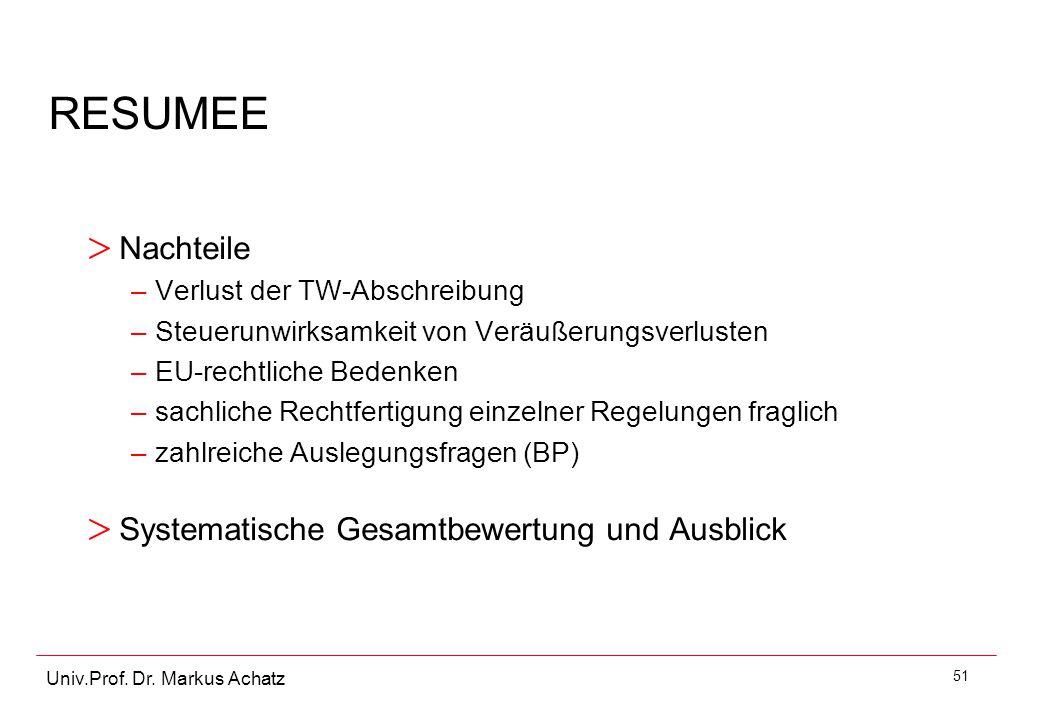 51 Univ.Prof. Dr. Markus Achatz RESUMEE > Nachteile –Verlust der TW-Abschreibung –Steuerunwirksamkeit von Veräußerungsverlusten –EU-rechtliche Bedenke