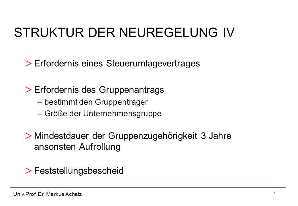 7 Univ.Prof. Dr. Markus Achatz STRUKTUR DER NEUREGELUNG IV > Erfordernis eines Steuerumlagevertrages > Erfordernis des Gruppenantrags –bestimmt den Gr